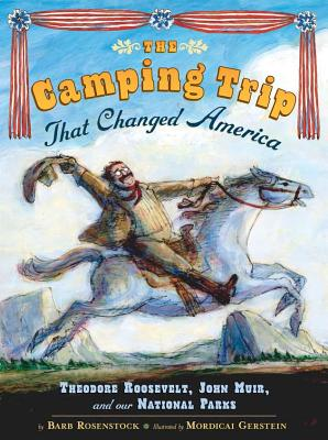 Image for Camping Trip that Changed America: Theodore Roosevelt, John Muir, and Our Nation