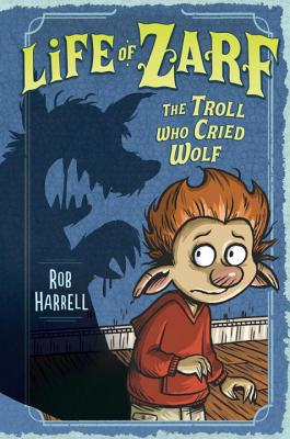 Image for The Troll Who Cried Wolf (Life of Zarf)