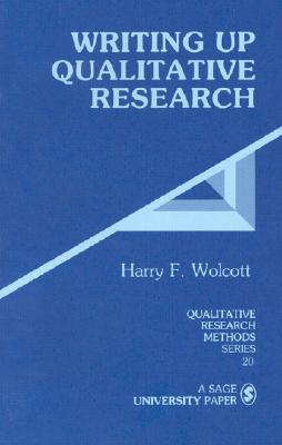 Writing Up Qualitative Research (Qualitative Research Methods), Wolcott, Harry F.
