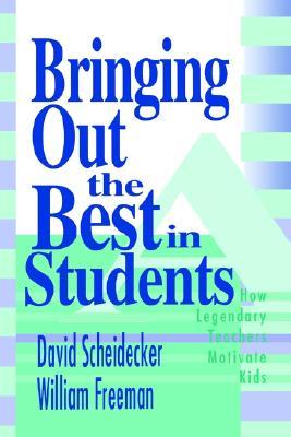 Bringing Out the Best in Students: How Legendary Teachers Motivate Kids (1-Off Series), Scheidecker, David D.; Freeman, William B.