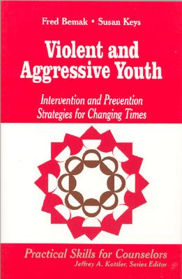 Violent and Aggressive Youth: Intervention and Prevention Strategies for Changing Times (Professional Skills for Counsellors Series), Bemak, Frederic P. (Paul); Keys, Susan G.