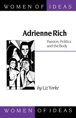 Adrienne Rich: Passion, Politics and the Body (Women of Ideas series), Yorke, Liz