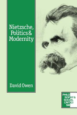 Nietzsche, Politics and Modernity (Philosophy and Social Criticism series), Owen, David