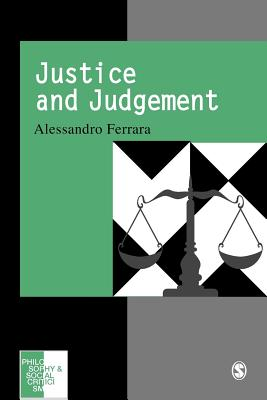 Justice and Judgement: The Rise and the Prospect of the Judgement Model in Contemporary Political Philosophy (Philosophy and Social Criticism series), Ferrara, Alessandro
