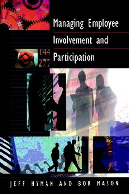 Managing Employee Involvement and Participation, Hyman, Jeff David; Mason, Bob