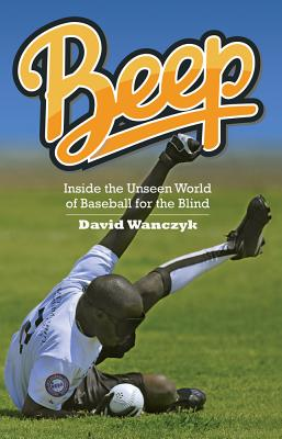 Image for Beep: Inside the Unseen World of Baseball for the Blind