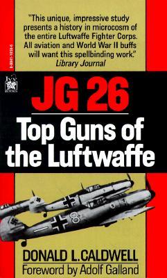 JG 26: Top Guns of the Luftwaffe, Donald L. Caldwell