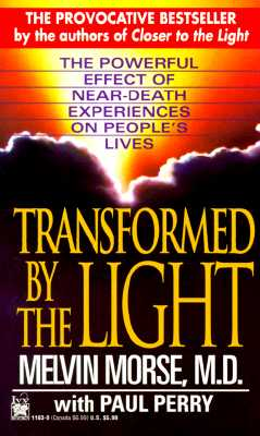 Image for Transformed By The Light: The Powerful Effect Of Near-death Experiences On People's Lives