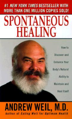 Image for Spontaneous Healing : How to Discover and Embrace Your Body's Natural Ability to Maintain and Heal Itself
