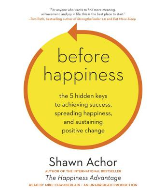 Image for Before Happiness: The 5 Hidden Keys to Achieving Success, Spreading Happiness, and Sustaining Positive Change