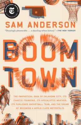 Image for Boom Town: The Fantastical Saga of Oklahoma City, Its Chaotic Founding... Its Purloined Basketball Team, and the Dream of Becoming a World-class Metropolis