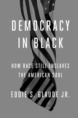 Image for Democracy in Black: How Race Still Enslaves the American Soul (First Edition)