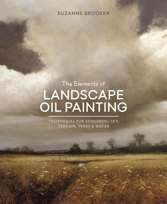 Image for The Elements of Landscape Oil Painting: Techniques for Rendering Sky, Terrain, Trees, and Water