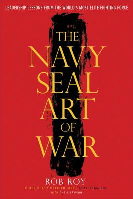 The Navy SEAL Art of War: Leadership Lessons from the World's Most Elite Fighting Force, Roy, Rob; Lawson, Chris