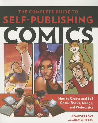 Image for The Complete Guide to Self-Publishing Comics: How  to Create and Sell Comic Books, Manga, and Webcomics