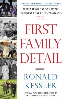 Image for The First Family Detail: Secret Service Agents Reveal the Hidden Lives of the Presidents