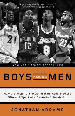 Image for Boys Among Men: How the Prep-to-Pro Generation Redefined the NBA and Sparked a Basketball Revolution