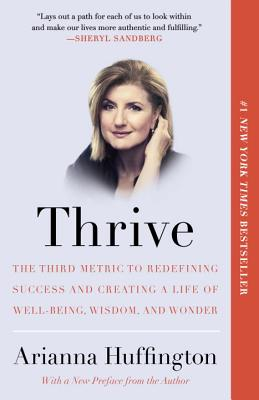 Image for Thrive: The Third Metric to Redefining Success and Creating a Life of Well-Being, Wisdom, and Wonder
