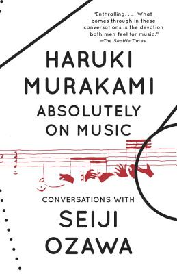 Absolutely on Music: Conversations (Vintage International), Haruki Murakami, Seiji Ozawa