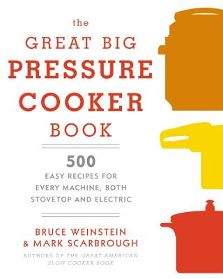 Image for The Great Big Pressure Cooker Book: 500 Easy Recipes for Every Machine, Both Stovetop and Electric: A Cookbook