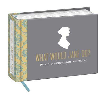 Image for What Would Jane Do?  Quips and Wisdom from Jane Austen