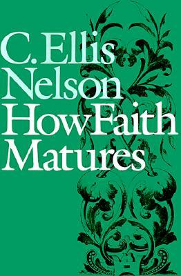 How Faith Matures, Nelson, C. Ellis