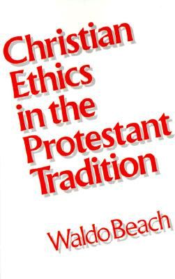 Christian Ethics in the Protestant Tradition, Beach, Waldo