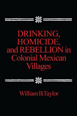 Image for Drinking, Homicide, and Rebellion in Colonial Mexican Villages