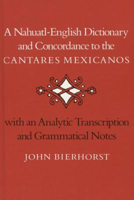 Image for A Nahuatl-English Dictionary and Concordance to the �Cantares Mexicanos�: With an Analytic Transcription and Grammatical Notes