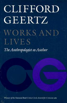 Image for Works and Lives: The Anthropologist as Author