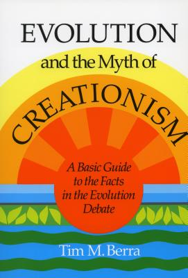 Image for EVOLUTION AND THE MYTH OF CREATIONISM A BASIC GUIDE TO THE FACTS IN THE EVOLUTION DEBATE