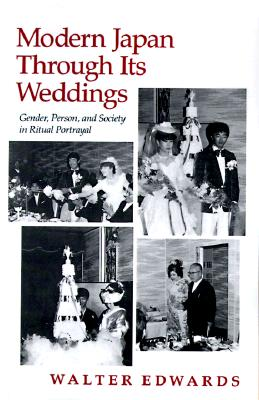 Modern Japan Through Its Weddings: Gender, Person, and Society in Ritual Portrayal, Edwards, Walter
