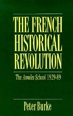 "Image for ""The French Historical Revolution: The Annales School, 1929-1989 (Key Contemporary Thinkers)"""