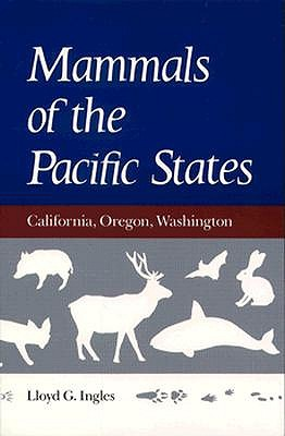 Mammals of the Pacific States: California, Oregon, Washington, Lloyd G. Ingles