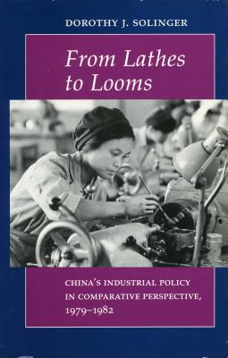 Image for From Lathes to Looms: China�s Industrial Policy in Comparative Perspective, 1979-1982
