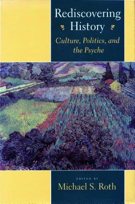 Image for Rediscovering History: Culture, Politics, and the Psyche (Cultural Sitings)