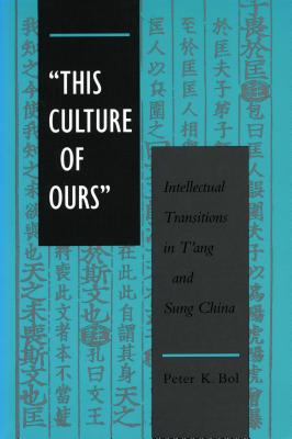 "Image for ""This Culture of Ours"": Intellectual Transitions in T'ang and Sung China"