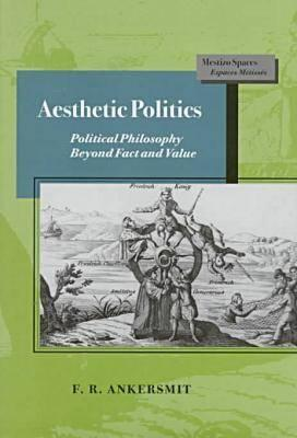 Image for Aesthetic Politics: Political Philosophy Beyond Fact and Value (Mestizo Spaces / Espaces M�tiss�s)