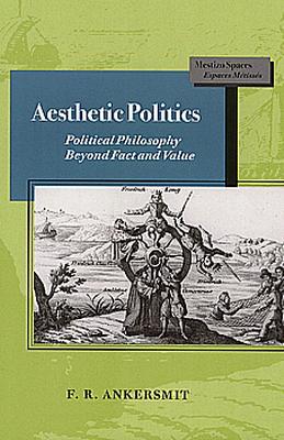 Image for Aesthetic Politics: Political Philosophy Beyond Fact and Value (Mestizo Spaces / Espaces Métissés)