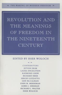 Image for Revolution and the Meanings of Freedom in the Nineteenth Century (The Making of Modern Freedom)