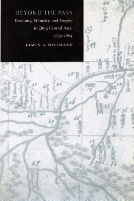 Image for Beyond the Pass: Economy, Ethnicity, and Empire in Qing Central Asia, 1759-1864