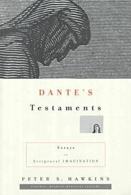 Dante's Testaments: Essays in Scriptural Imagination (Figurae: Reading Medieval Culture), PETER HAWKINS