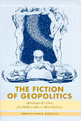 Image for The Fiction of Geopolitics: Afterimages of Culture, from Wilkie Collins to Alfred Hitchcock