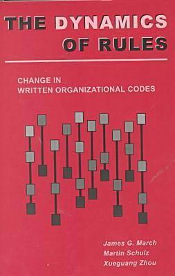 The Dynamics of Rules: Change in Written Organizational Codes, March, James G.; Schulz, Martin; Xueguang, Zhou