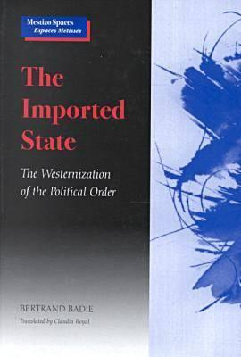 Image for The Imported State: The Westernization of the Political Order (Mestizo Spaces / Espaces Metisses)