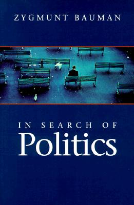 In Search of Politics, Bauman, Zygmunt