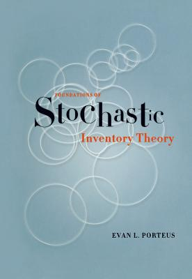 Foundations of Stochastic Inventory Theory (Stanford Business Books), Porteus, Evan