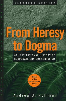 Image for From Heresy to Dogma: An Institutional History of Corporate Environmentalism. Expanded Edition (Stanford Business Books (Paperback))