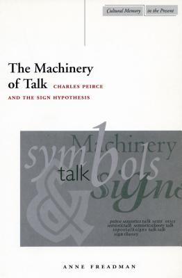 Image for The Machinery of Talk: Charles Peirce and the Sign Hypothesis (Cultural Memory in the Present)
