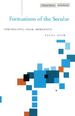 Image for Formations of the Secular: Christianity, Islam, Modernity (Cultural Memory in the Present)